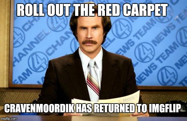 BREAKING NEWS | ROLL OUT THE RED CARPET CRAVENMOORDIK HAS RETURNED TO IMGFLIP | image tagged in breaking news | made w/ Imgflip meme maker