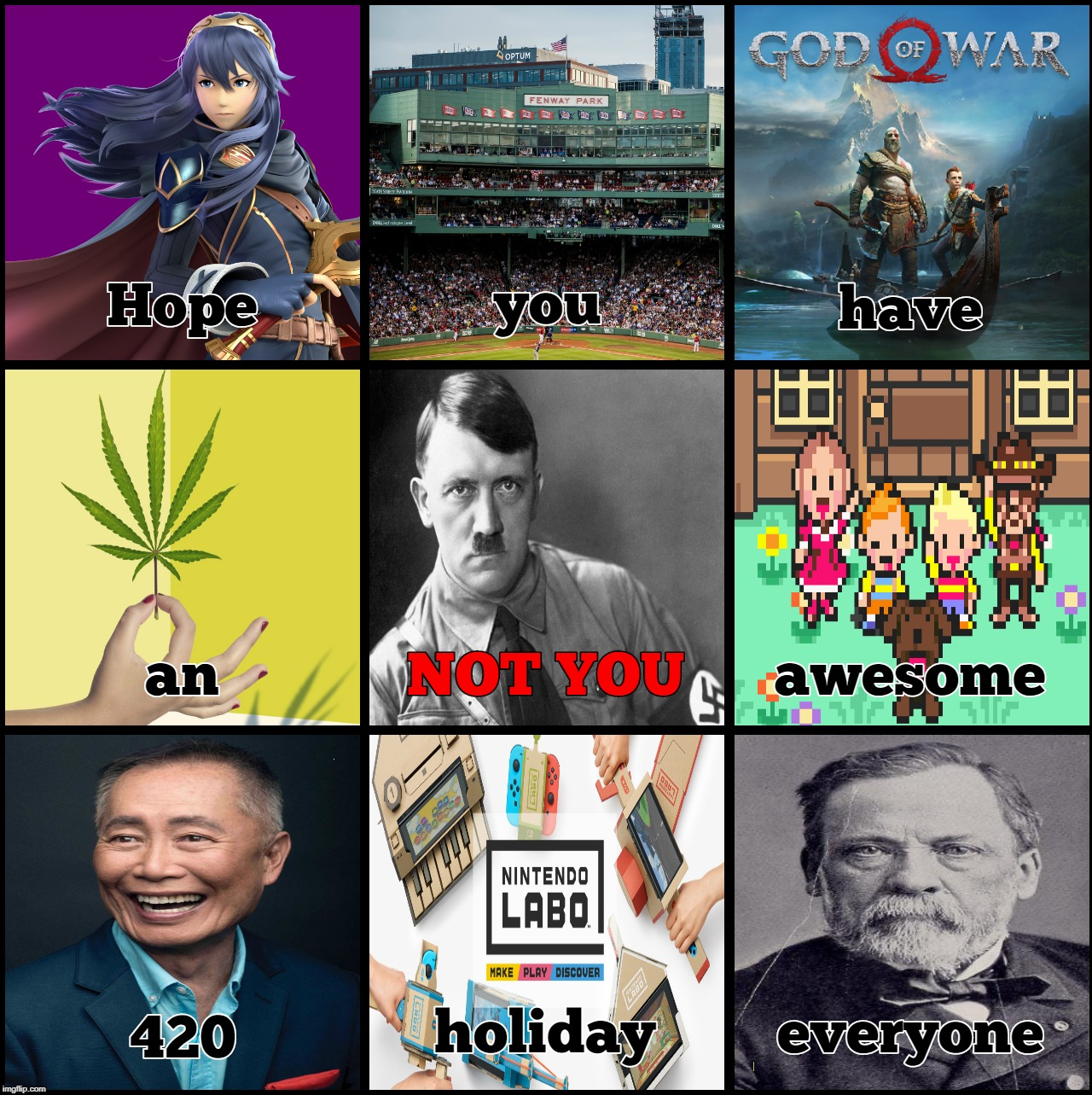 Happy 420 Everyone! | image tagged in not you,nintendo,adolf hitler,george takei,louis pasteur,420 | made w/ Imgflip meme maker