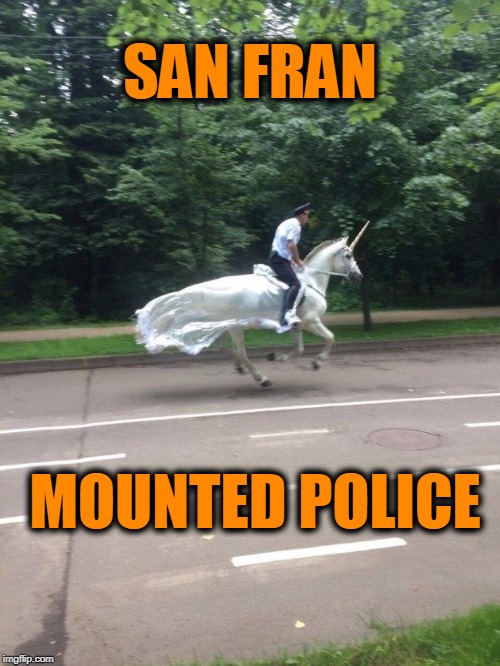 jk | SAN FRAN MOUNTED POLICE | image tagged in horses,cops | made w/ Imgflip meme maker