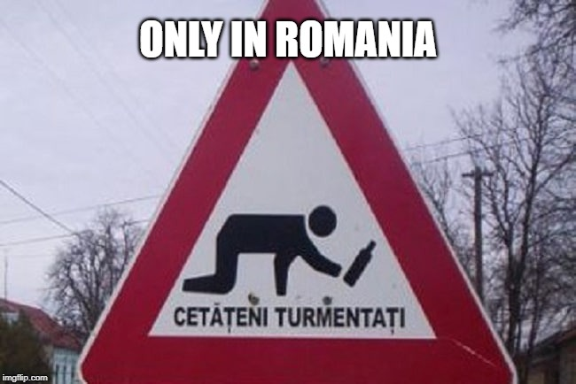 ONLY IN ROMANIA | image tagged in romania,funny meme,memes,wow,drunk | made w/ Imgflip meme maker