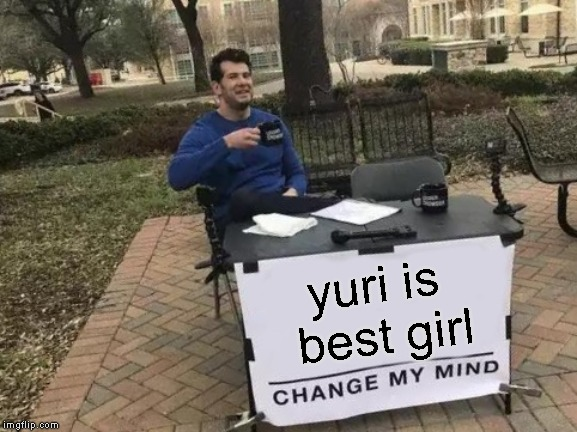 Change My Mind |  yuri is best girl | image tagged in memes,change my mind,yuri,doki doki literature club | made w/ Imgflip meme maker