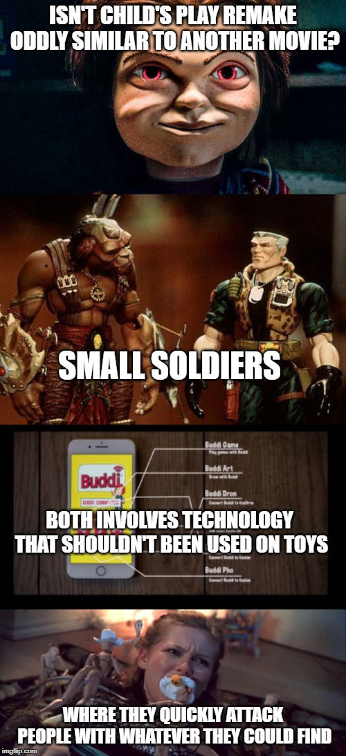ISN'T CHILD'S PLAY REMAKE ODDLY SIMILAR TO ANOTHER MOVIE? WHERE THEY QUICKLY ATTACK PEOPLE WITH WHATEVER THEY COULD FIND BOTH INVOLVES TECHN | image tagged in chucky,small,toy soldiers,technology | made w/ Imgflip meme maker