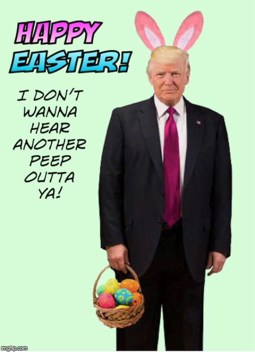 image tagged in trump,easter | made w/ Imgflip meme maker