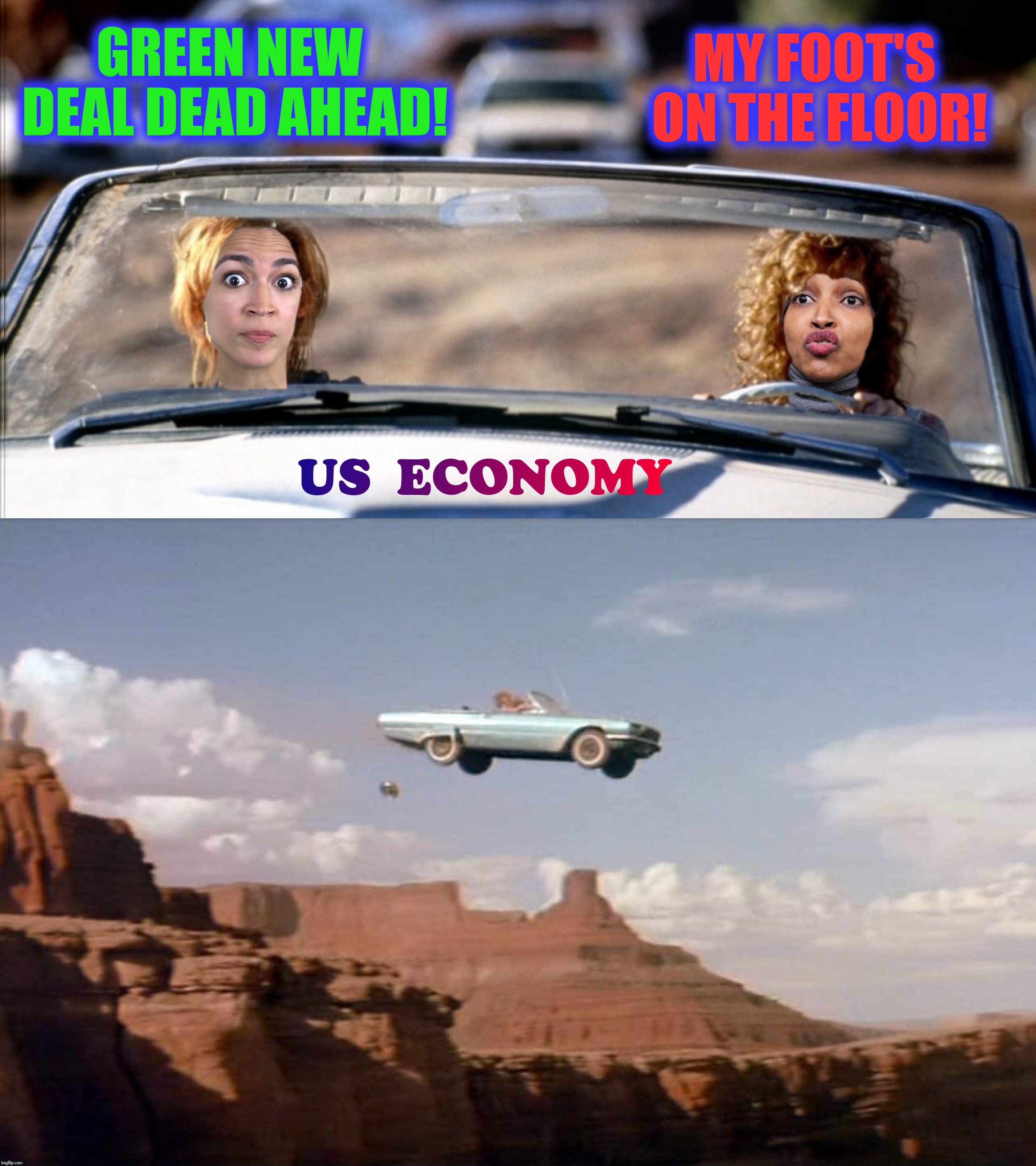 Bad Photoshop Sunday presents:  Thelma And Louise 2019 | GREEN NEW DEAL DEAD AHEAD! MY FOOT'S ON THE FLOOR! | image tagged in bad photoshop sunday,thelma and louise,alexandria ocasio-cortez,ilhan omar,green new deal | made w/ Imgflip meme maker