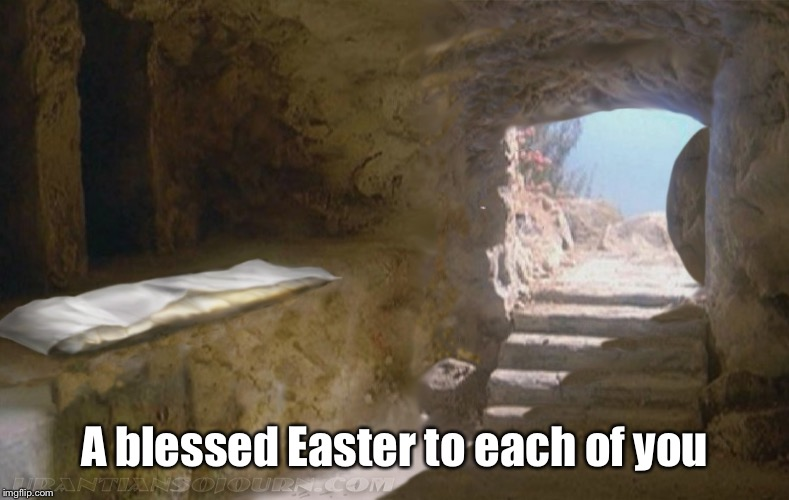 He is Risen | A blessed Easter to each of you | image tagged in easter,empty tomb | made w/ Imgflip meme maker