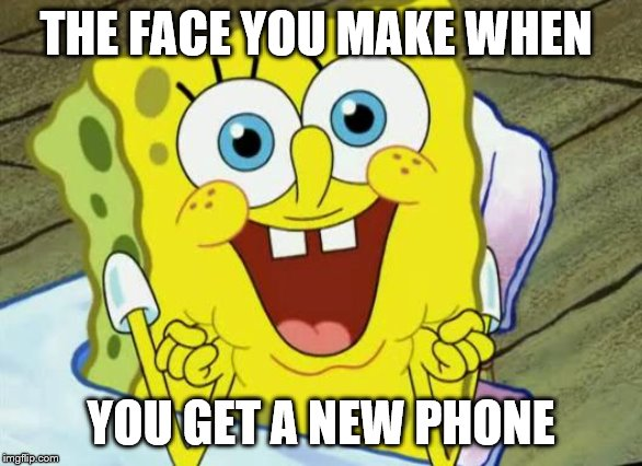 Spongebob hopeful | THE FACE YOU MAKE WHEN YOU GET A NEW PHONE | image tagged in spongebob hopeful | made w/ Imgflip meme maker