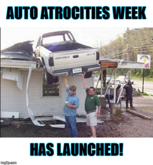 Pickup that truck! Auto Atrocities Week April 21-28 a MichiganLibertarian and GrilledCheez event! | AUTO ATROCITIES WEEK HAS LAUNCHED! | image tagged in pickup that truck,memes,auto atrocities week,crash | made w/ Imgflip meme maker
