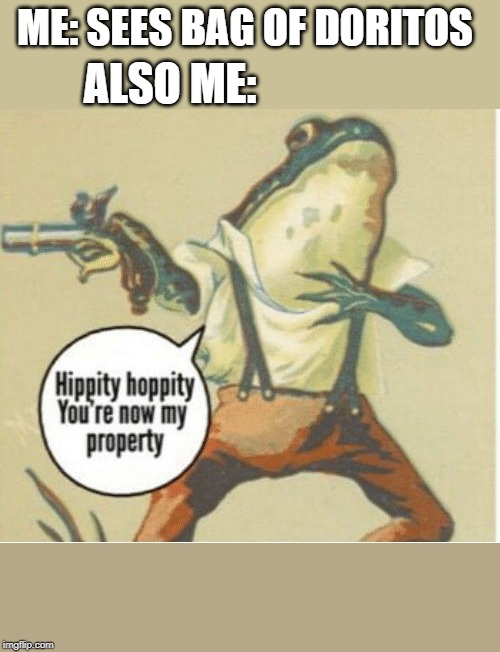 Hippity hoppity, you're now my property | ME: SEES BAG OF DORITOS ALSO ME: | image tagged in hippity hoppity you're now my property | made w/ Imgflip meme maker