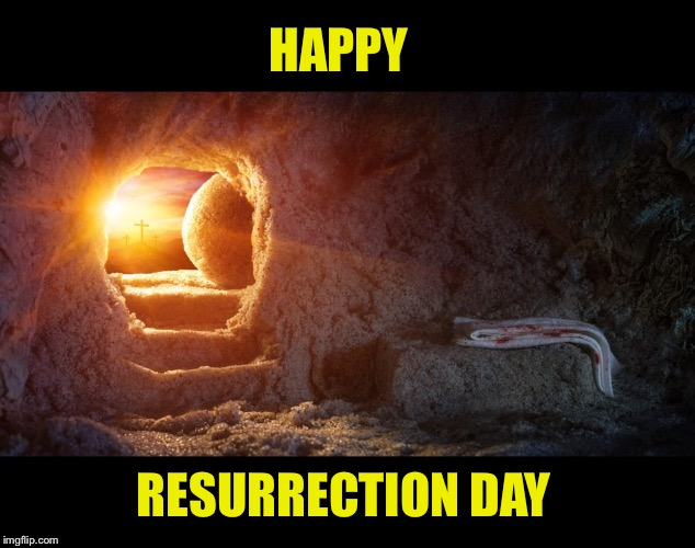 Happy Holy day | HAPPY RESURRECTION DAY | image tagged in jesus christ,resurrection,holiday,happy easter | made w/ Imgflip meme maker