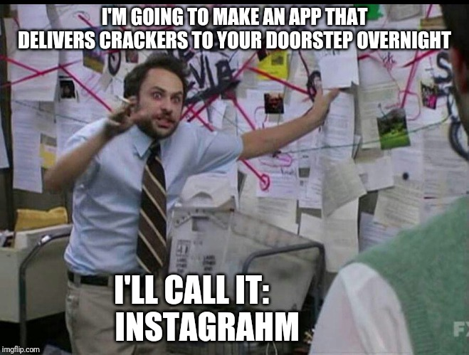 Trying to explain |  I'M GOING TO MAKE AN APP THAT DELIVERS CRACKERS TO YOUR DOORSTEP OVERNIGHT; I'LL CALL IT:     INSTAGRAHM | image tagged in trying to explain,memes,funny,crackers,instagram,instagrahm | made w/ Imgflip meme maker