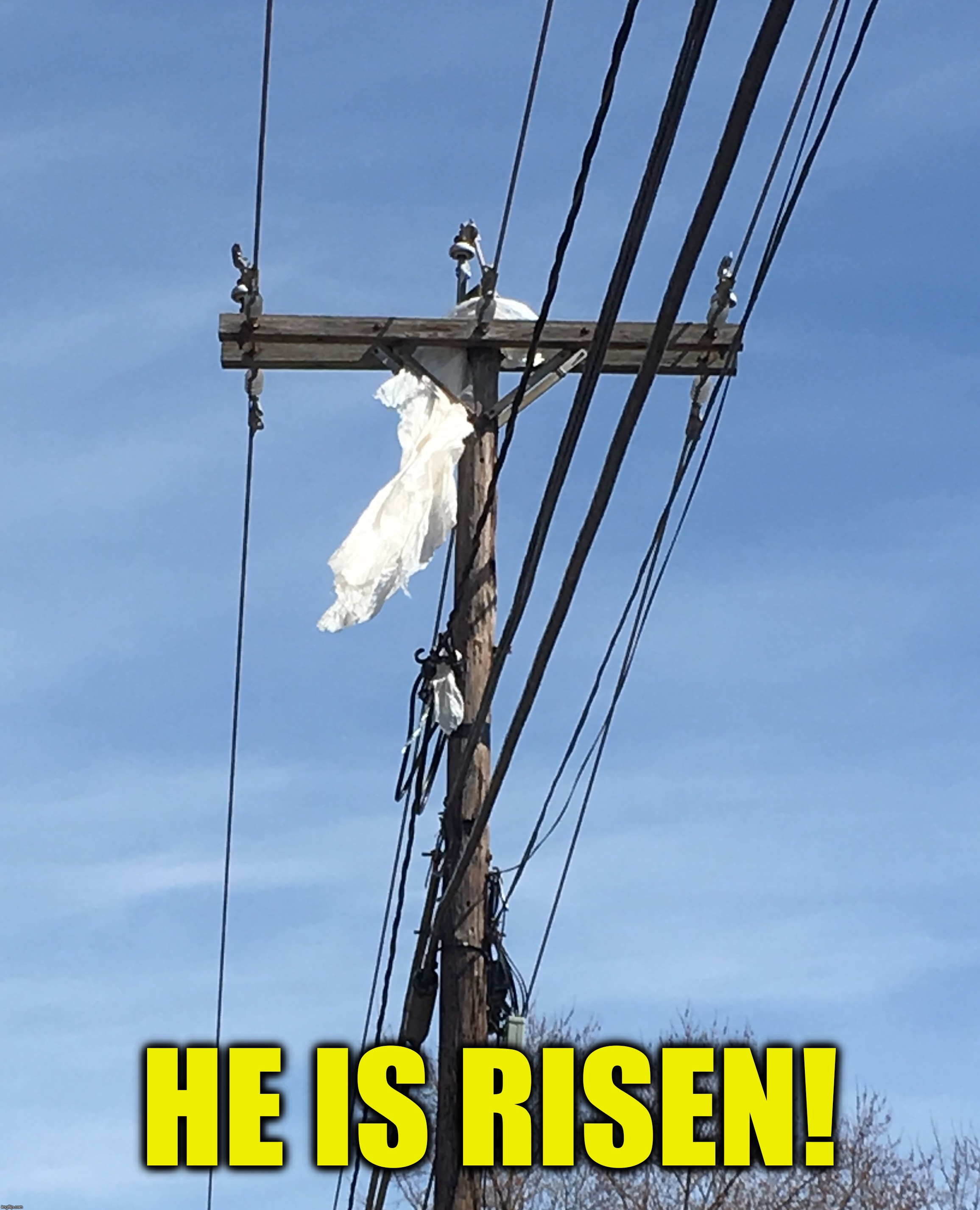 No disrespect for the Lord, I just thought this was cool :-) | HE IS RISEN! | image tagged in memes,easter,he is risen,telephone pole | made w/ Imgflip meme maker
