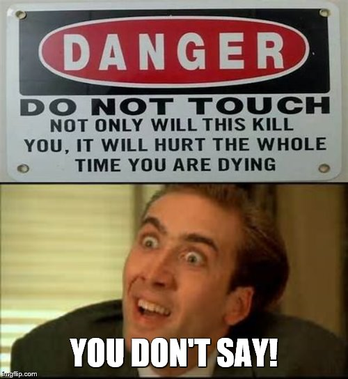 Really Great Heads Up For People | YOU DON'T SAY! | image tagged in danger sign,you dont say,stupid signs week,stupid signs,too funny | made w/ Imgflip meme maker