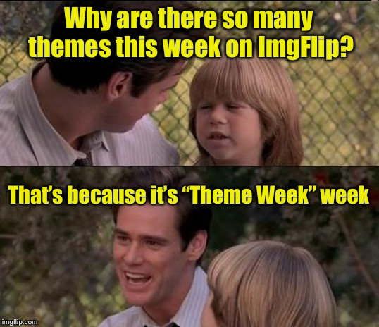"Theme Week week (a MnmInPhx event) | Why are there so many themes this week on ImgFlip? That's because it's ""Theme Week"" week 