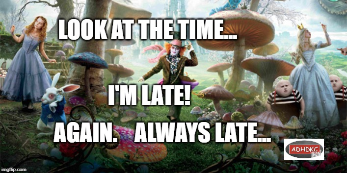 LOOK AT THE TIME... I'M LATE! AGAIN.    ALWAYS LATE... | image tagged in alice in wonderland new movie | made w/ Imgflip meme maker