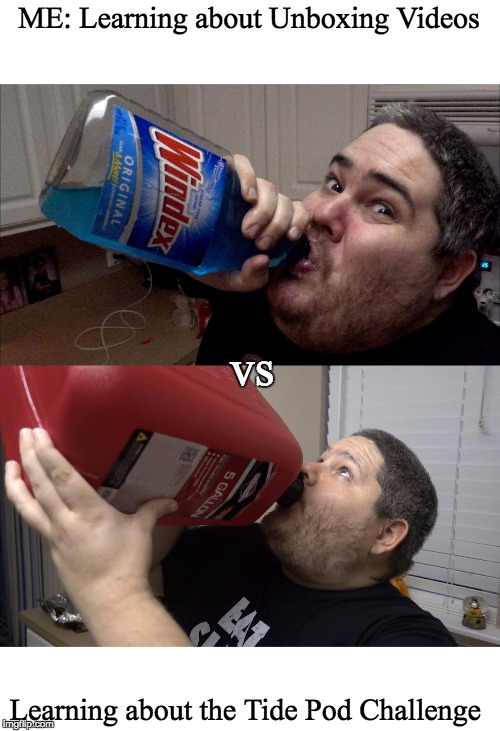 I have no faith in the world anymore |  ME: Learning about Unboxing Videos; vs; Learning about the Tide Pod Challenge | image tagged in windex,gasoline,drinking,suicide | made w/ Imgflip meme maker
