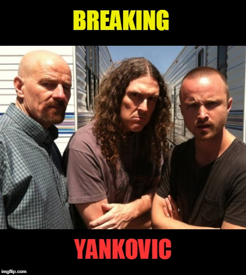 if only | BREAKING YANKOVIC | image tagged in breaking bad,weird al yankovic | made w/ Imgflip meme maker