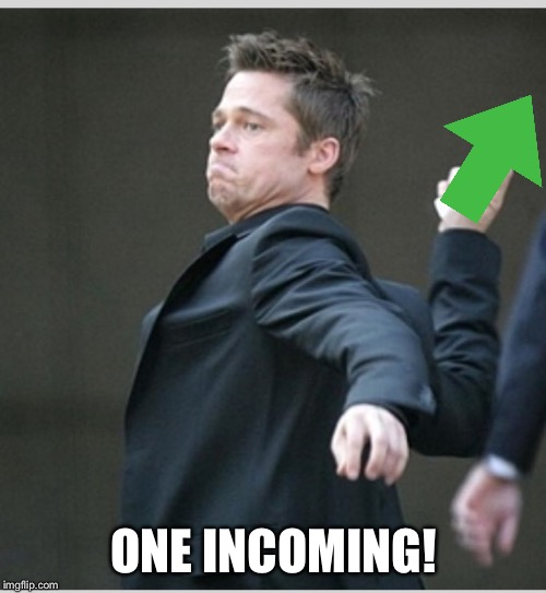 Brad Pitt throwing phone | ONE INCOMING! | image tagged in brad pitt throwing phone | made w/ Imgflip meme maker