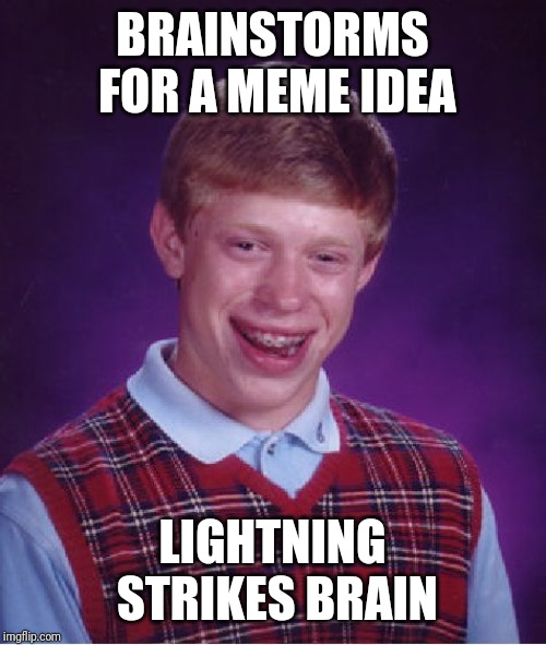 Repost Your Own Memes week, April 16 till we get bored (A Socrates and Craziness_all_the_way event) |  BRAINSTORMS FOR A MEME IDEA; LIGHTNING STRIKES BRAIN | image tagged in memes,bad luck brian,repost week,socrates,craziness_all_the_way,event | made w/ Imgflip meme maker