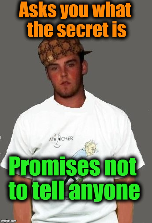 warmer season Scumbag Steve | Asks you what the secret is Promises not to tell anyone | image tagged in warmer season scumbag steve | made w/ Imgflip meme maker