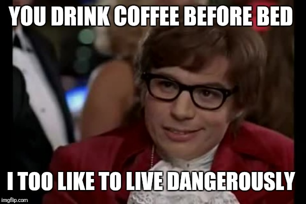 I Too Like To Live Dangerously Meme Imgflip