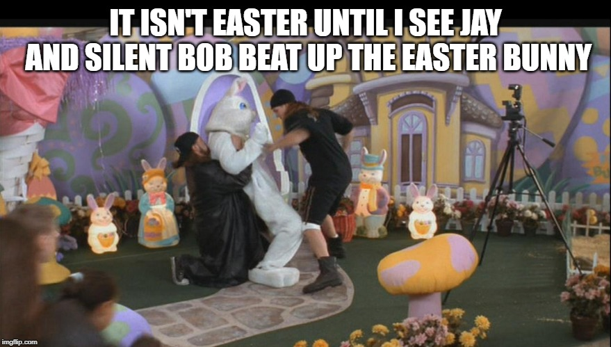 Jay and Silent Bob | IT ISN'T EASTER UNTIL I SEE JAY AND SILENT BOB BEAT UP THE EASTER BUNNY | image tagged in jay and silent bob | made w/ Imgflip meme maker
