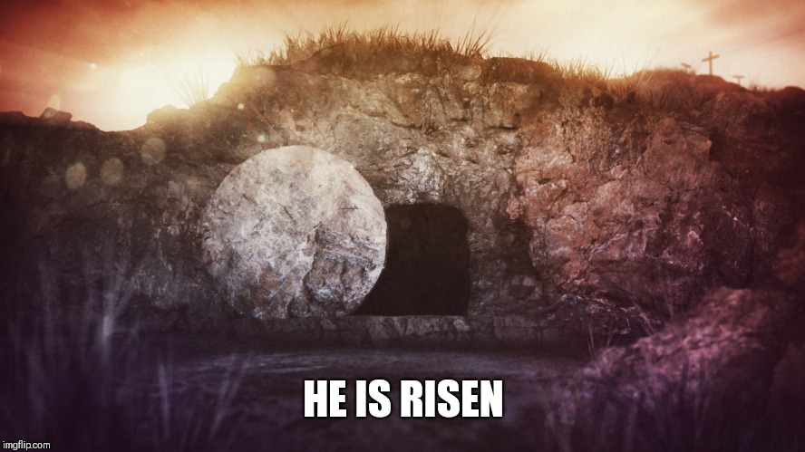 empty tomb | HE IS RISEN | image tagged in empty tomb | made w/ Imgflip meme maker