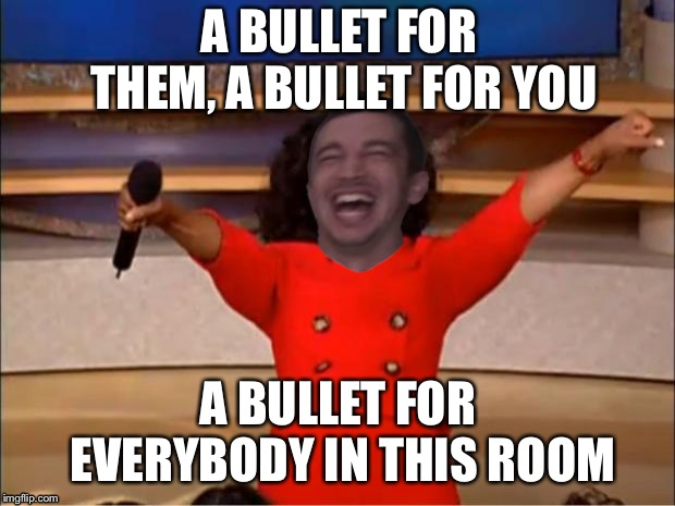 Tyler Joseph Ride | A BULLET FOR THEM, A BULLET FOR YOU A BULLET FOR EVERYBODY IN THIS ROOM | image tagged in memes,oprah you get a,tyler joseph,twenty one pilots,ride | made w/ Imgflip meme maker