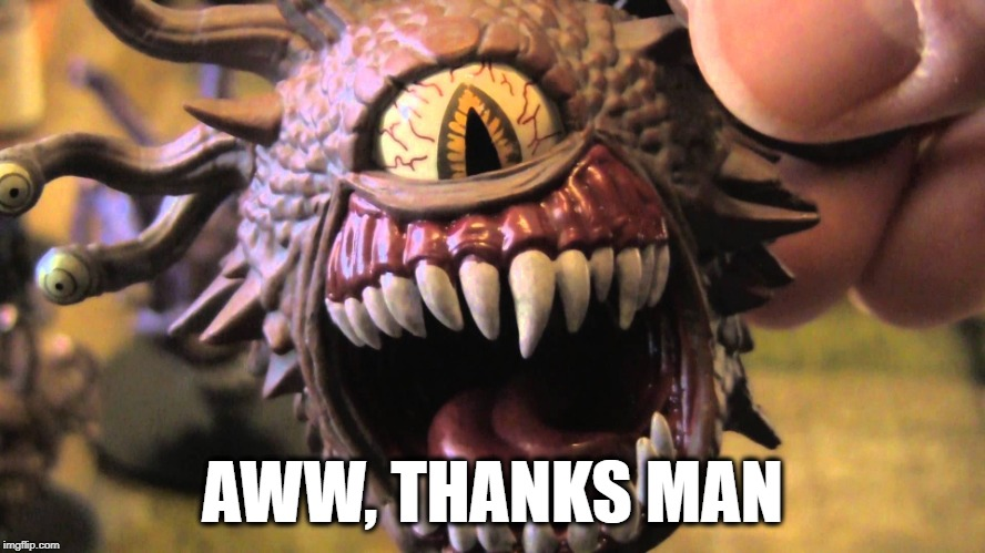 Beholder | AWW, THANKS MAN | image tagged in beholder | made w/ Imgflip meme maker