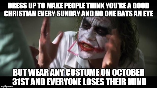 Full House on Easters | DRESS UP TO MAKE PEOPLE THINK YOU'RE A GOOD  CHRISTIAN EVERY SUNDAY AND NO ONE BATS AN EYE BUT WEAR ANY COSTUME ON OCTOBER 31ST AND EVERYONE | image tagged in memes,and everybody loses their minds,halloween,easter,costumes | made w/ Imgflip meme maker