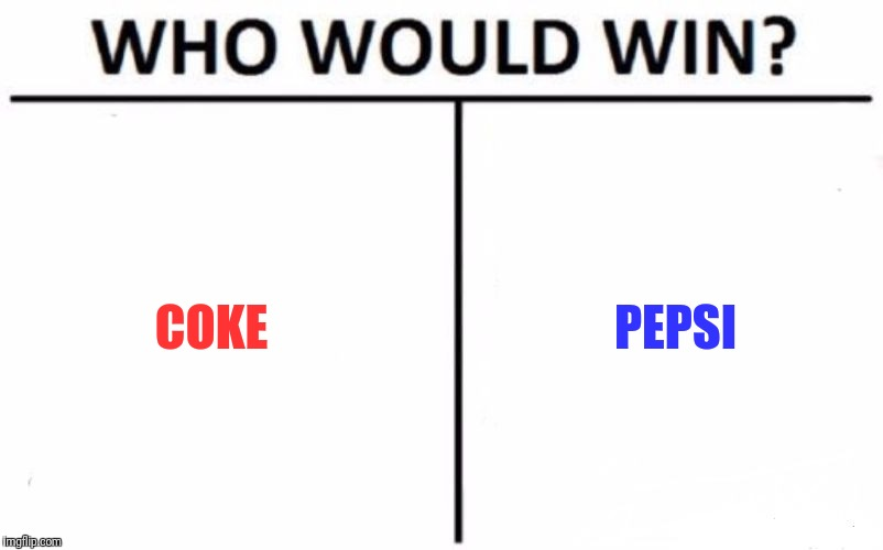 Who Would Win? | COKE PEPSI | image tagged in memes,who would win | made w/ Imgflip meme maker