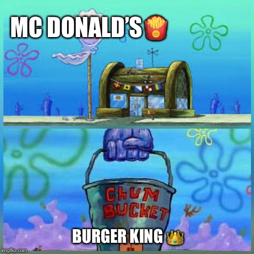 Krusty Krab Vs Chum Bucket | MC DONALD'S? BURGER KING ? | image tagged in memes,krusty krab vs chum bucket | made w/ Imgflip meme maker