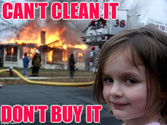 Disaster Girl Cleaning Logic | CAN'T CLEAN IT DON'T BUY IT | image tagged in memes,disaster girl,hoarders,cleaning,housework,logic | made w/ Imgflip meme maker