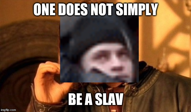 One Does Not Simply Meme | ONE DOES NOT SIMPLY BE A SLAV | image tagged in memes,one does not simply | made w/ Imgflip meme maker