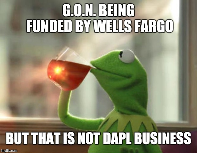 But Thats None Of My Business (Neutral) Meme | G.O.N. BEING FUNDED BY WELLS FARGO BUT THAT IS NOT DAPL BUSINESS | image tagged in memes,but thats none of my business neutral | made w/ Imgflip meme maker