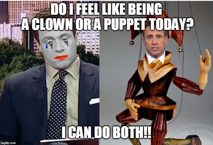 Cuomo is a clown puppet | DO I FEEL LIKE BEING A CLOWN OR A PUPPET TODAY? I CAN DO BOTH!! | image tagged in memes,fake news,clown news network,not a journalist,biased media,biased news | made w/ Imgflip meme maker