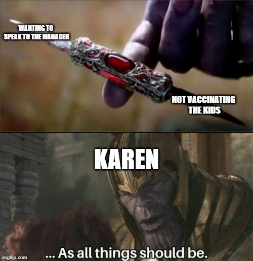 Karen took the f***ing kids |  WANTING TO SPEAK TO THE MANAGER; NOT VACCINATING THE KIDS; KAREN | image tagged in thanos perfectly balanced meme template | made w/ Imgflip meme maker