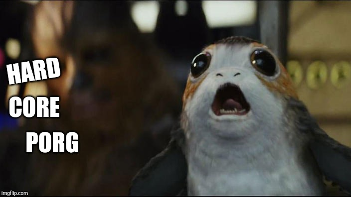 Porg |  HARD; CORE; PORG | image tagged in porg | made w/ Imgflip meme maker