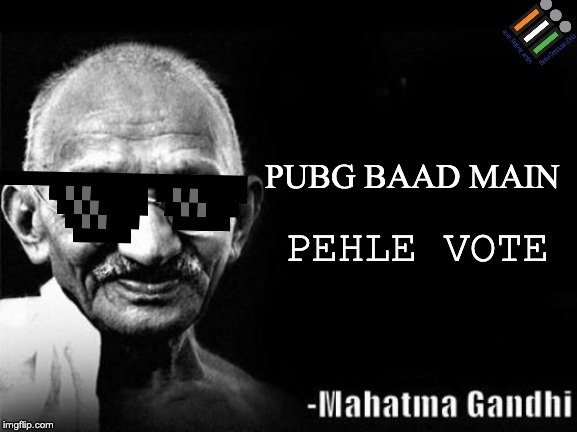 Mahatma Gandhi Rocks | PUBG BAAD MAIN PEHLE VOTE | image tagged in mahatma gandhi rocks | made w/ Imgflip meme maker