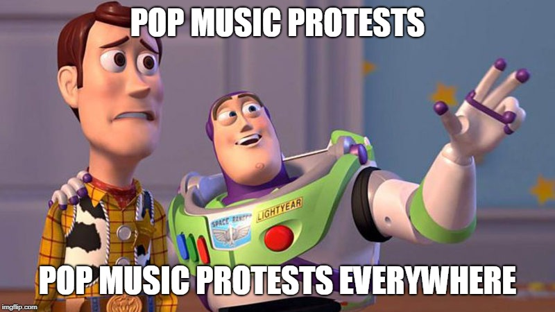 Pop Music Protests Everywhere | POP MUSIC PROTESTS POP MUSIC PROTESTS EVERYWHERE | image tagged in memes,x x everywhere,toy story,buzz lightyear,pop music | made w/ Imgflip meme maker