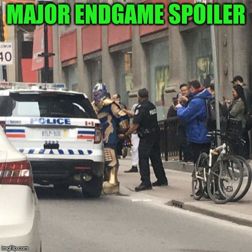 Major Spoiler, the cops arrest Thanos. What a way to end a movie. |  MAJOR ENDGAME SPOILER | image tagged in avengers endgame,avengers,endgame,thanos,spoilers,pipe_picasso | made w/ Imgflip meme maker