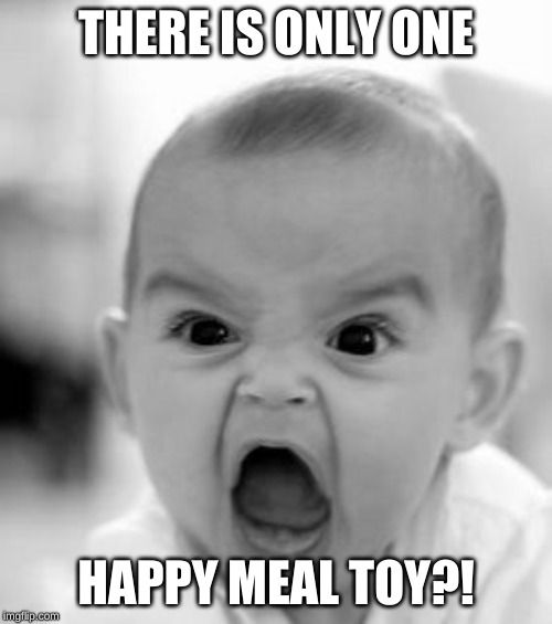 Angry Baby | THERE IS ONLY ONE HAPPY MEAL TOY?! | image tagged in memes,angry baby | made w/ Imgflip meme maker