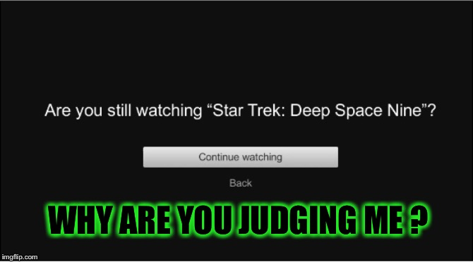 I like this show, okay! | WHY ARE YOU JUDGING ME ? | image tagged in netflix,so judgemental,leave me alone,go bother someone else | made w/ Imgflip meme maker