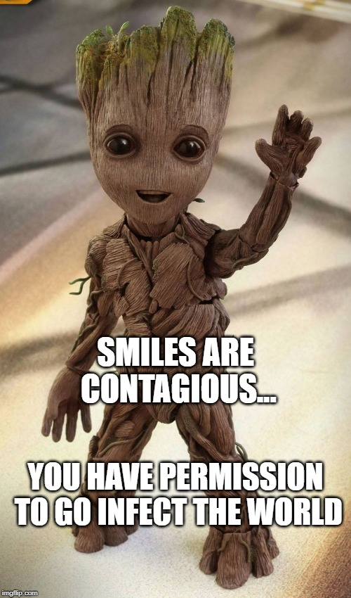 Baby Groot | YOU HAVE PERMISSION TO GO INFECT THE WORLD SMILES ARE CONTAGIOUS... | image tagged in baby groot | made w/ Imgflip meme maker
