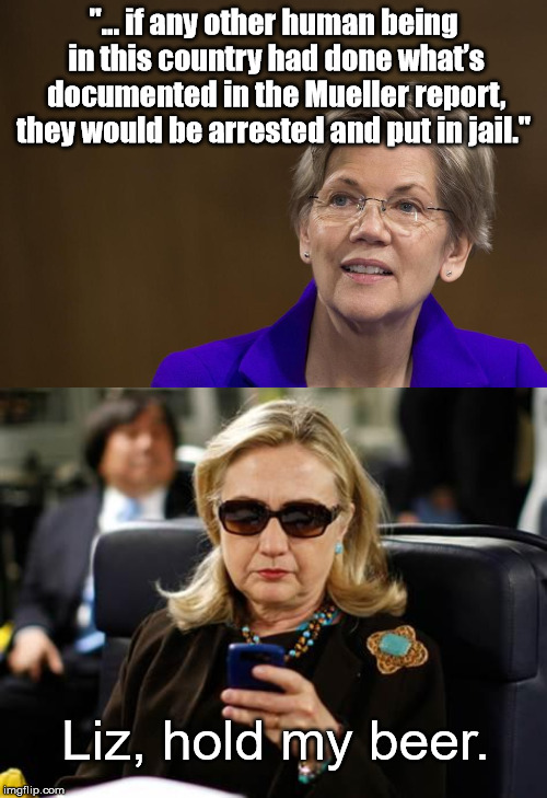 "Challenge Accepted | ""... if any other human being in this country had done what's documented in the Mueller report, they would be arrested and put in jail."" Liz 