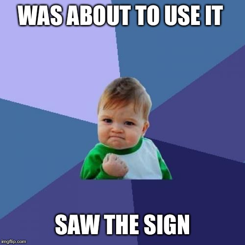 Success Kid Meme | WAS ABOUT TO USE IT SAW THE SIGN | image tagged in memes,success kid | made w/ Imgflip meme maker
