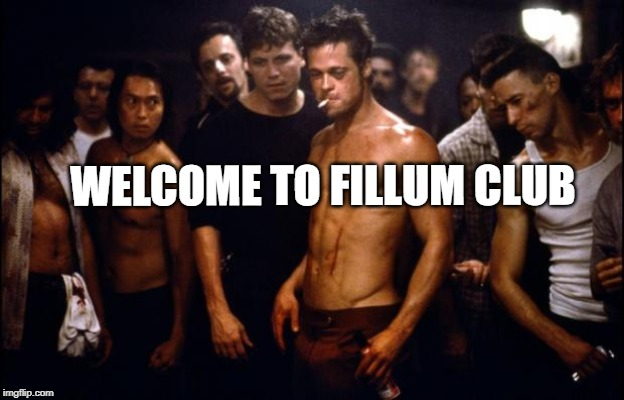 Fight Club Template  | WELCOME TO FILLUM CLUB | image tagged in fight club template | made w/ Imgflip meme maker
