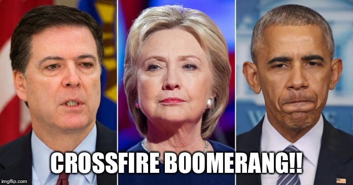 Crossfire aboomerang |  CROSSFIRE BOOMERANG!! | image tagged in barack obama,james comey,hillary clinton | made w/ Imgflip meme maker