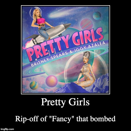 "Pretty Girls | Pretty Girls | Rip-off of ""Fancy"" that bombed 