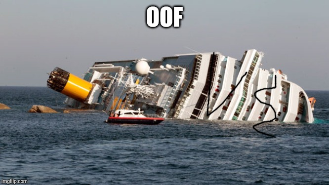 SINKING SHIP | OOF | image tagged in sinking ship | made w/ Imgflip meme maker