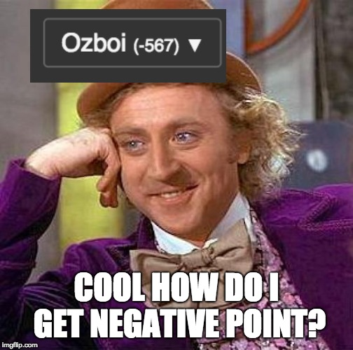 cool, how do I get them? | COOL HOW DO I GET NEGATIVE POINT? | image tagged in memes,creepy condescending wonka,negative,imgflip points | made w/ Imgflip meme maker